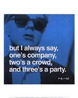 But I always say, one's company, two's a crowd, and three's a party Fine Art Print