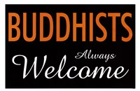 Buddhists Always Welcome Fine Art Print