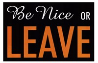 Be Nice Or Leave Fine Art Print