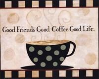 Good Friends, Good Coffee, Good Life Fine Art Print