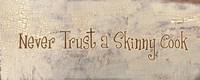 Never Trust a Skinny Cook Fine Art Print