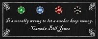 It's morally wrong to let a sucker keep money-Canada Bill Jones Fine Art Print