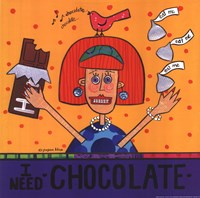 I Need Chocolate Fine Art Print