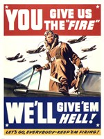 YOU GIVE US THE 'FIRE' WE'LL GIVE 'EM HELL Fine Art Print