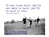 If You Train Hard, Lacrosse Framed Print