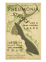 Pneumonia strikes like a man eating shark led by its pilot fish the common cold Consult your physician Fine Art Print