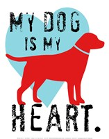 My Dog Is My Heart Fine Art Print