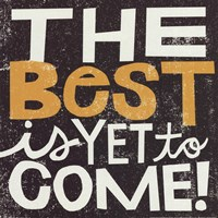 The Best Is YetTo Come Fine Art Print