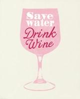 Save Water Drink Wine Fine Art Print