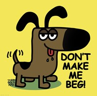 Don't Make Me Beg! Fine Art Print