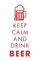 Keep Calm and Drink Beer Fine Art Print