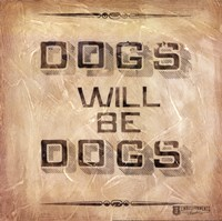 Dogs will be Dogs Fine Art Print