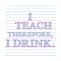 I Teach Therefore, I Drink. Fine Art Print