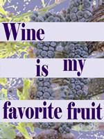 Wine is My Favorite Fruit Fine Art Print