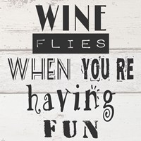 Wine Flies When You're Having Fun Framed Print