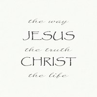 The Way, the Truth, the Life; Jesus Christ Fine Art Print