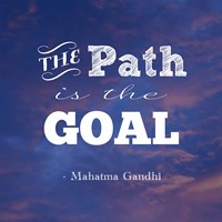 The Path Is The Goal -Mahatma Gandhi Fine Art Print