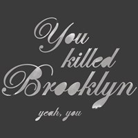 You Killed Brooklyn Fine Art Print