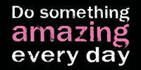 Do Something Amazing 1 Framed Print