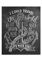 I Could Travel The World & The Ocean Blue... Fine Art Print