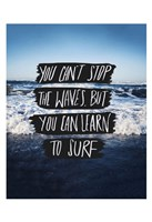 You Can't Stop The Waves, But You Can Learn To Surf Fine Art Print