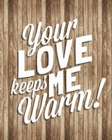 Your Love Keeps Me Warm Fine Art Print