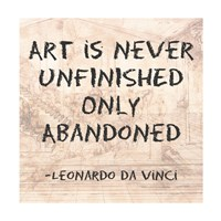 Art is Never Finished Only Abandoned -Da Vinci Quote Fine Art Print