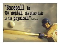 Baseball is 90% Mental. The other half is the physical. -Yogi Berra Fine Art Print