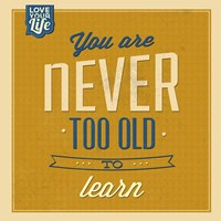 Never Too Old To Learn Fine Art Print