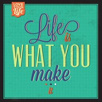 Life Is What You Make It Fine Art Print