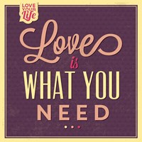 Love Is What You Need Fine Art Print