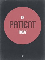 Be Patient Today 1 Fine Art Print