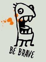 Be Brave 1 Fine Art Print