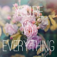 You're My Everything Fine Art Print
