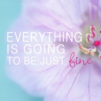 Everything is Going to be Just Fine Fine Art Print