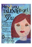 Hey Talented Girl Fine Art Print