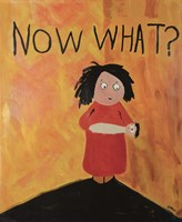 Now What Fine Art Print
