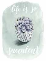 Life is Succulent I Fine Art Print