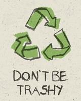 Don't be Trashy Fine Art Print