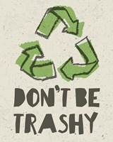 Don't be Trashy 2 Fine Art Print