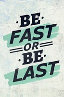 Be Fast or Be Last Fine Art Print