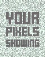 Your Pixels Showing Fine Art Print
