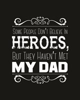 Some People Don't Believe in Heroes Dad Black Fine Art Print