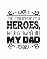Some People Don't Believe in Heroes Dad White Fine Art Print