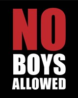 No Boys Allowed - Black Fine Art Print