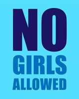 No Girls Allowed - Cyan Fine Art Print