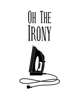 Oh The Irony - White Fine Art Print