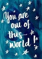 You Are Out Of This World Fine Art Print