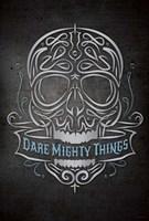 Dare Mighty Fine Art Print