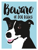 Beware of Dog Kisses Fine Art Print